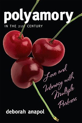 Polyamory in the 21st Century: Love and Intimacy with Multiple Partners - Anapol, Deborah
