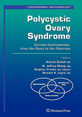 Polycystic Ovary Syndrome: Current Controversies, from the Ovary to the Pancreas - Dunaif, Andrea (Editor), and Chang, R. Jeffrey (Editor), and Franks, Stephen (Editor)