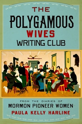 Polygamous Wives Writing Club: From the Diaries of Mormon Pioneer Women - Harline, Paula Kelly