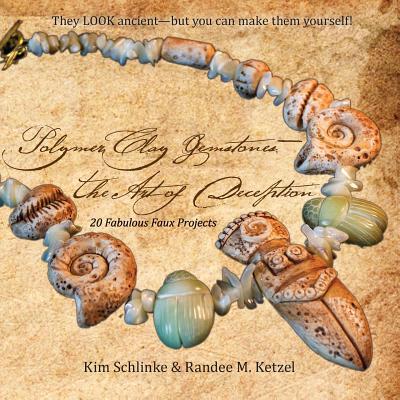Polymer Clay Gemstones-The Art of Deception - Schlinke, Kim, and Ketzel, Randee M