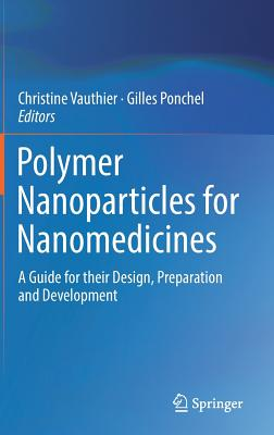 Polymer Nanoparticles for Nanomedicines: A Guide for Their Design, Preparation and Development - Vauthier, Christine (Editor), and Ponchel, Gilles (Editor)