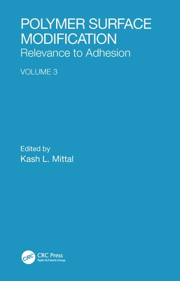 Polymer Surface Modification: Relevance to Adhesion, Volume 3 - Mittal, Kash L (Editor)