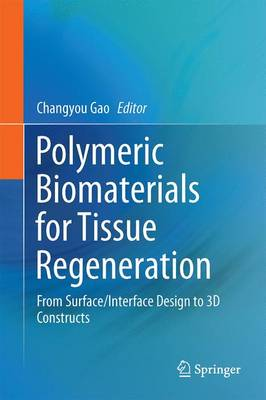 Polymeric Biomaterials for Tissue Regeneration 2017: From Surface/Interface Design to 3D Constructs - Gao, Changyou (Editor)