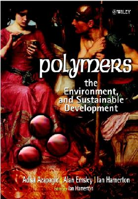 Polymers: The Environment and Sustainable Development - Azapagic, Adisa, and Emsley, Alan, and Hamerton, Ian
