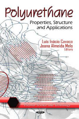 Polyurethane: Properties, Structure and Applications - Cavaco, Luis Inacio (Editor), and Melo, Joana Almeida (Editor), and de Oliveira, Juliana Barbedo (Contributions by)