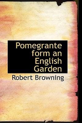 Pomegrante Form an English Garden - Browning, Robert