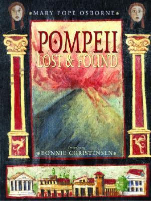 Pompeii: Lost and Found - Osborne, Mary Pope