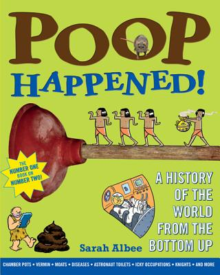 Poop Happened!: A History of the World from the Bottom Up - Albee, Sarah