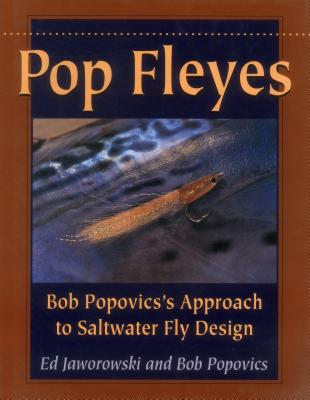 Pop Fleyes: Bob Popovics's Approach to Saltwater Fly Design - Popovics, Bob, and Jaworowski, Ed