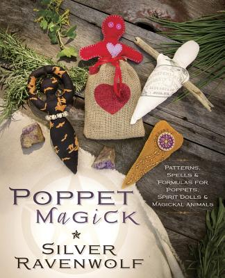 Poppet Magick: Patterns, Spells and Formulas for Poppets, Spirit Dolls and Magickal Animals - Ravenwolf, Silver