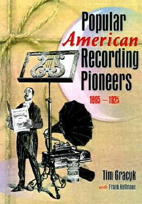 Popular American Recording Pioneers: 1895-1925 - Gracyk, Tim
