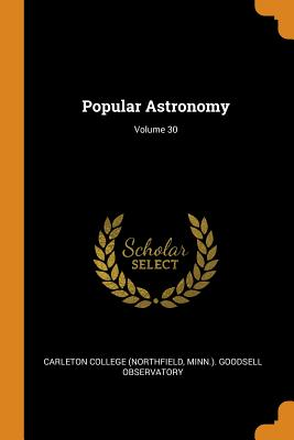 Popular Astronomy; Volume 30 - Carleton College (Northfield, Minn ) Go (Creator)