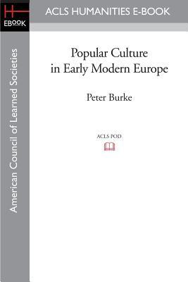 Popular Culture in Early Modern Europe - Burke, Peter, Professor