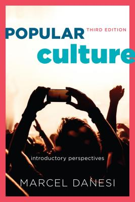 Popular Culture: Introductory Perspectives - Danesi, Marcel, PH.D.