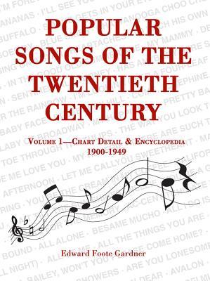 Popular Songs of the Twentieth Century: Vol. 1: Chart Detail & Encyclopedia, 1900-1949 - Gardner, Edward F