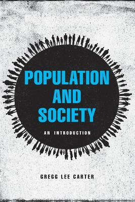 Population and Society: An Introduction - Carter, Gregg Lee