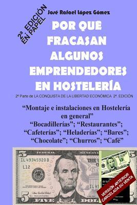 Por Que Fracasan Algunos Emprendedores En Hosteleria: 2a Parte de la Conquista de la Libertad Econ?mica, 2a Edici?n - Gomez, Jose Rafael Lopez