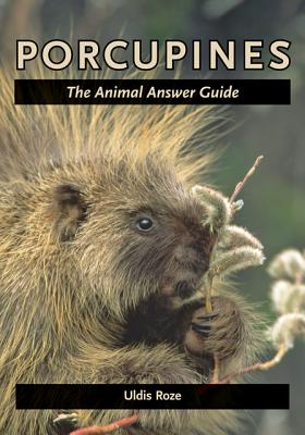 Porcupines: The Animal Answer Guide - Roze, Uldis