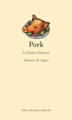 Pork: A Global History - Rogers, Katharine M.