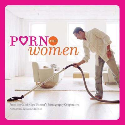 Porn for Women - Anderson, Susan (Photographer), and Cambridge Women's Pornography Cooperative (Creator)