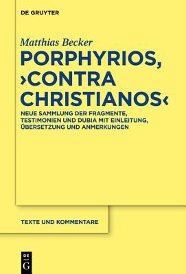 """Porphyrios, """"contra Christianos"""": Neue Sammlung Der Fragmente, Testimonien Und Dubia Mit Einleitung, ?bersetzung Und Anmerkungen - Becker, Matthias"""