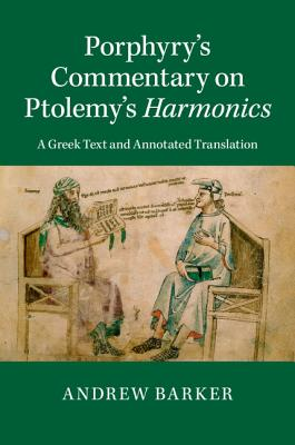 Porphyry's Commentary on Ptolemy's Harmonics: A Greek Text and Annotated Translation - Barker, Andrew (Edited and translated by)
