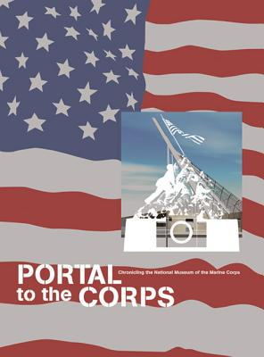 Portal to the Corps: Chronicling the National Museum of the Marine Corps - del Pilar, Jessica (Editor)