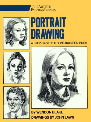 Portrait Drawing: A Step-By-Step Art Instruction Book - Blake, Wendon, and Lawn, John (Photographer)