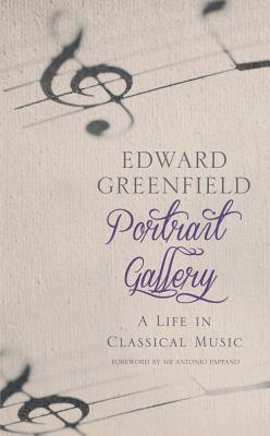 Portrait Gallery: A Life in Classical Music - Greenfield, Edward