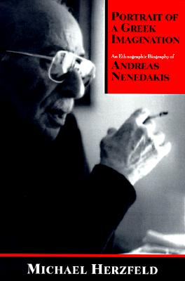 Portrait of a Greek Imagination: An Ethnographic Biography of Andreas Nenedakis - Herzfeld, Michael