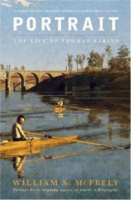 Portrait: The Life of Thomas Eakins - McFeely, William S