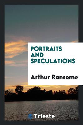 Portraits and Speculations - Ransome, Arthur