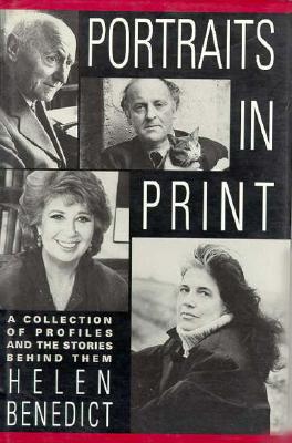 Portraits in Print: A Collection of Profiles and the Stories Behind Them - Benedict, Helen, and Mitford, Jessica, Professor (Afterword by)