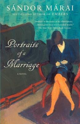 Portraits of a Marriage - Marai, Sandor, and Szirtes, George (Translated by)