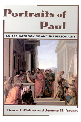 Portraits of Paul: An Archaeology of Ancient Personality - Malina, Bruce J, and Neyrey, Jerome H
