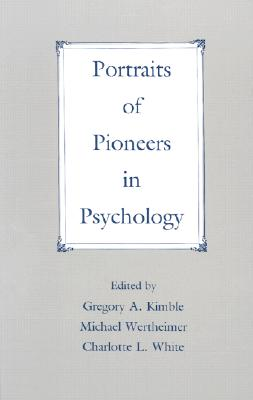 Portraits of Pioneers V1 CL - Kimble, Gregory A (Editor), and Wertheimer, Michael (Editor), and White, Charlotte (Editor)