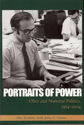 Portraits of Power: Ohio and National Politics, 1964-2004 - Zaidan, Abe, and Green, John C