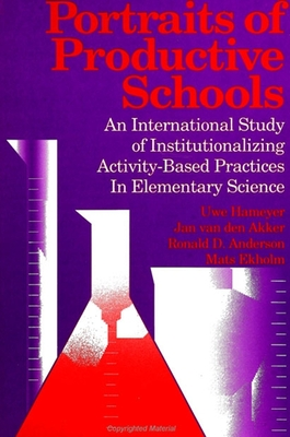 Portraits of Productive Schools: An International Study of Institutionalizing Activity - Based Practices in Elementary Science - Hameyer, Uwe, and Van Den Akker, Jan, and Anderson, Ronald D