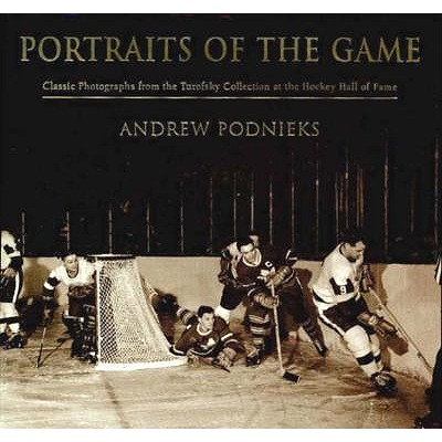 Portraits of the Game: Classic Photographs from the Turofsky Collection at the Hockey Hall of Fame - Podnieks, Andrew, and Turofsky, Lou