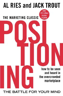 Positioning: The Battle for Your Mind - Ries, Al, and Trout, Jack