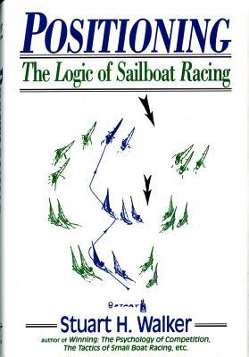 Positioning: The Logic of Sailboat Racing - Walker, Stuart H
