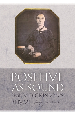 Positive as Sound: Emily Dickinson's Rhyme - Small, Judy Jo