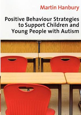 Positive Behaviour Strategies to Support Children and Young People with Autism - Hanbury, Martin, Dr.