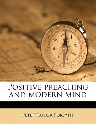 Positive Preaching and Modern Mind - Forsyth, Peter Taylor