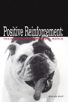 Positive Reinforcement: Training Dogs in the Real World - Aloff, Brenda