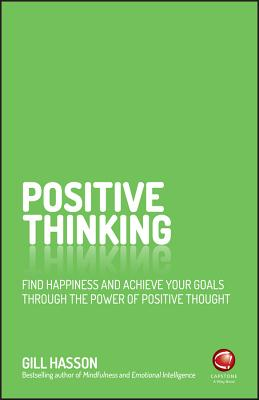Positive Thinking: Find happiness and achieve your goals through the power of positive thought - Hasson, Gill