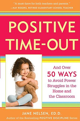 Positive Time-Out: And Over 50 Ways to Avoid Power Struggles in the Home and the Classroom - Nelsen, Jane, Ed.D., M.F.C.C.