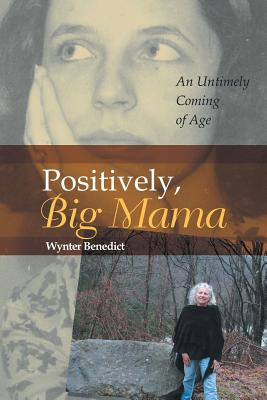 Positively, Big Mama: An Untimely Coming of Age - Benedict, Wynter