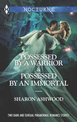Possessed by a Warrior and Possessed by an Immortal: An Anthology - Ashwood, Sharon