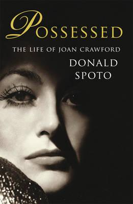 Possessed: The Life of Joan Crawford - Spoto, Donald